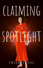 Claiming The Spotlight by Twinkleaddu