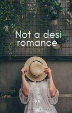 Not a Desi Romance by phoenix_writing27