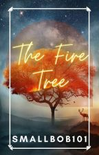 The Fire Tree by SmallBob_101