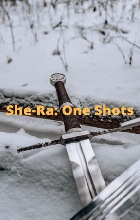She-Ra: One Shots by DickGraysonsGhost
