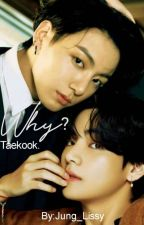 WHY? [Taekook]©(Proceso) de Jung_Lissy