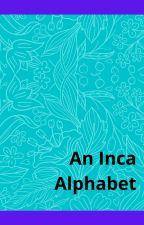 An Inca Alphabet by helencpugh