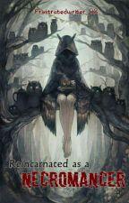 Reincarnated as a Necromancer by Xiandrawrites
