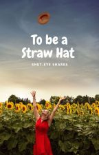 To be a Straw Hat by ShutEyeShares