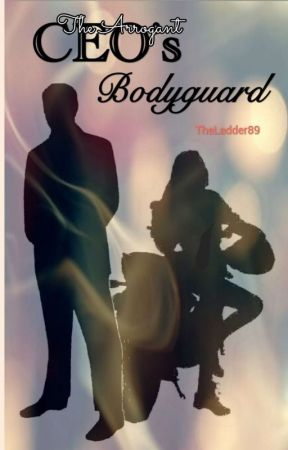 The Arrogant CEO's Bodyguard by TheLadder89