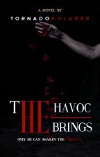 The Havoc He Brings by tornadopolarrr