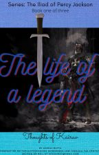 The Life of a Legend- A Percy Jackson Fanfiction by ThoughtsOfKairav