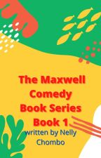 The Maxwell Comedy Book Series ;  Book 1 by nellychombo