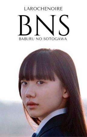 BNS | BABURU NO SOTOGAWA by Larochenoire