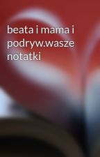 beata i mama i podryw.wasze notatki by seacrayon83