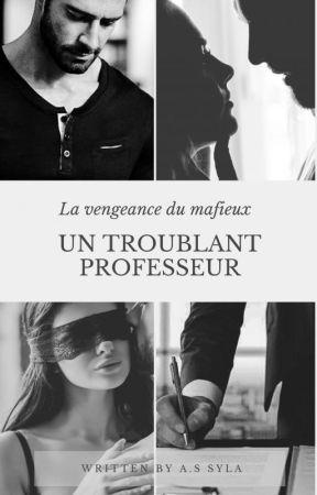 Un troublant professeur ( La vengeance du mafieux ) by Lamiss141
