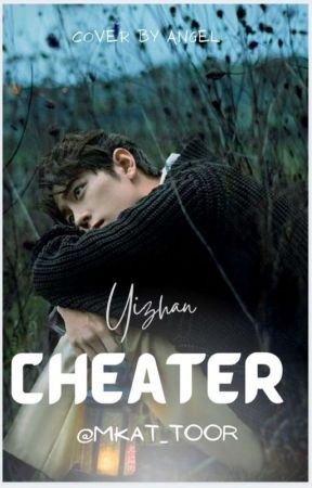 Cheater (YiZhan)  by MKAT_toor