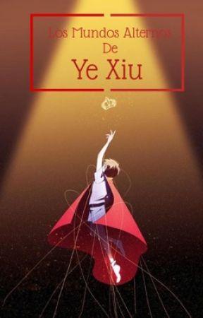 Los Mundos Alternos de Ye Xiu by QishanWenSect