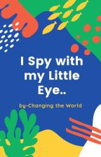 I spy with my little eye by Changing-the-World