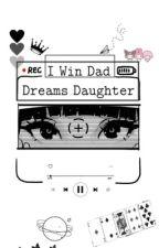 I Win Dad / Dreams daughter by MilicentSnow21