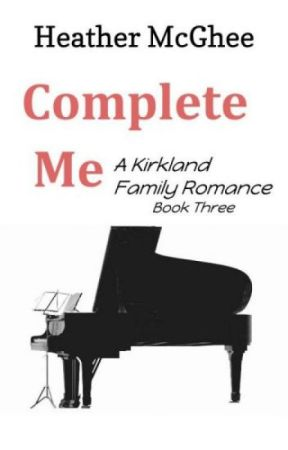 Complete Me (Book Three of The Kirkland Family) by hmmcghee