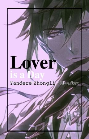 Lover is a Day | Yandere! Zhongli x Reader | by Kunoism