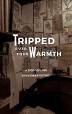 TRIPPED OVER YOUR WARMTH [ON-GOING] ni miladyceren