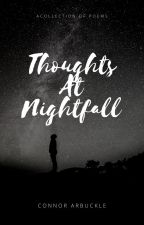 Thoughts at Nightfall: A Collection of Poems by ConnorArbuckle