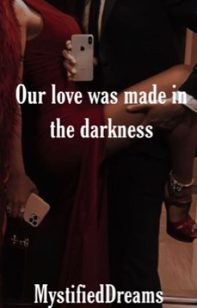 Our love was made in the darkness by mystifieddreams