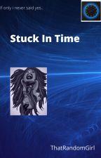 Stuck In Time door ThatRandomGirl666