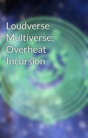 Loudverse Multiverse: Overheat Incursion by DavidReed122