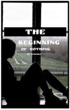The Beginning Of Nothing by K0niara
