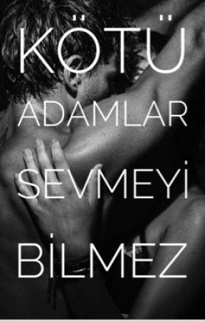 KÖTÜ ADAMLAR SEVMEYİ BİLMEZ +18 by writerblack0