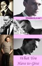 What You Have To Give by HiddlesLover1