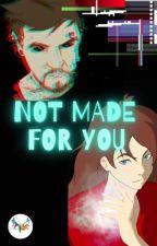 ̶N̶o̶t̶  Made For You by graphic-hawk