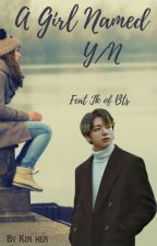 A GIRL NAMED Y/N FT. JJK by Hea_Kim004