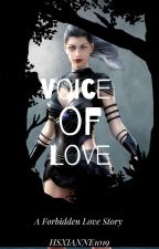 Voice of Love:A Forbidden Love Story  by Hsxianne1019