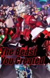 The Beast You Created (Male Ragna Reader X Crossover) cover