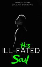 His ILL-Fated Soul by SoulofSorrows