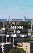 Невзирая на запреты  by hirohitoarmy
