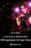 I, The Female Protagonist With Superpower, Am Super Fierce    cover