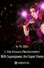I, The Female Protagonist With Superpower, Am Super Fierce    by m_empresstamara