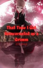 That Time I Got Reincarnated as a Grimm (OC story) by GaritoVeskante