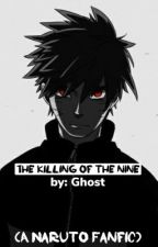 The Killing Of The Nine (A Naruto Story) by thesandman91