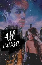 All I Want | Michael Clifford ff. by athenastories00