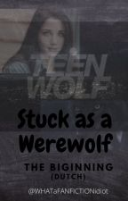 Stuck as a Werewolf: The Beginning (Dutch) door steffei2008