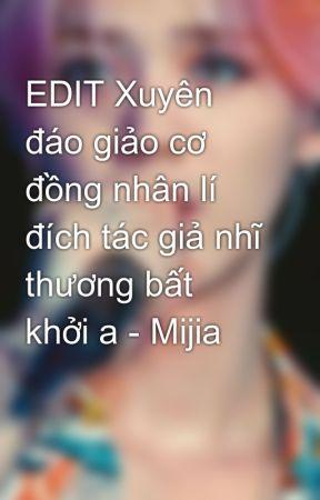 EDIT Xuyên đáo giảo cơ đồng nhân lí đích tác giả nhĩ thương bất khởi a - Mijia   by MinhAnh007711