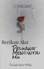 Berikan Aku Peluang Mencintaimu (Complete) by zainalsitimariam