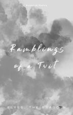 The Ramblings of a Twit by Elyss_the_Dragoon