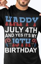 Happy July 4th And Yes It's My 19th Birthday Shirt by TsivoTsivo