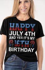 Happy July 4th And Yes It's My 16th Birthday Shirt by TsivoTsivo