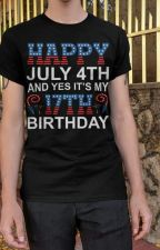 Happy July 4th And Yes It's My 17th Birthday Shirt by TsivoTsivo