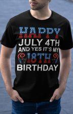 Happy July 4th And Yes It's My 18th Birthday Shirt by TsivoTsivo
