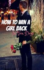 How to Win a Girl Back in Ten Days by missindependent_