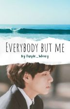 Everybody But Me [oneshot] by Purple_Whisky